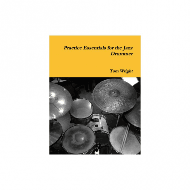 Practice Essentials For The Jazz Drummer - Tom Wright
